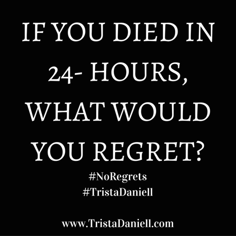 if-you-died-in-24-hours-what-would-you-regret